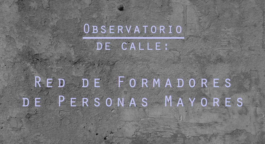 Observatorio de Calle: Centro de Formadores para Personas Mayores