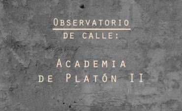 Observatorio de Calle: Academia de Platón II
